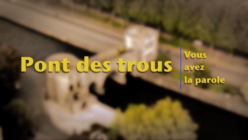 Débat public sur l'avenir du Pont des Trous